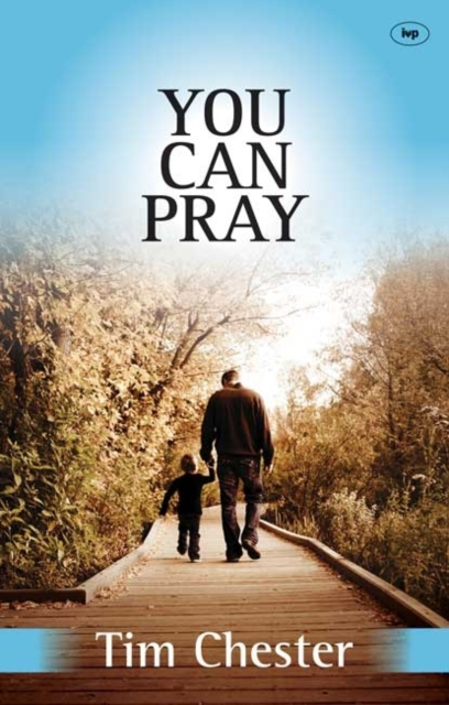 You Can Pray by Tim Chester, ISBN: 9781783590841