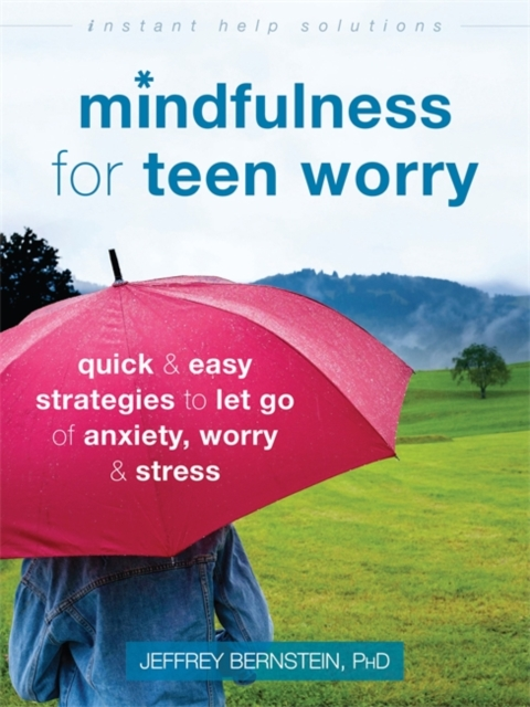 Mindfulness for Teen WorryQuick and Easy Strategies to Let Go of Anxiety,...