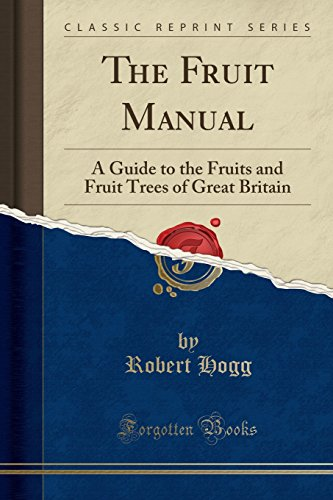 The Fruit Manual: A Guide to the Fruits and Fruit Trees of Great Britain (Classic Reprint)