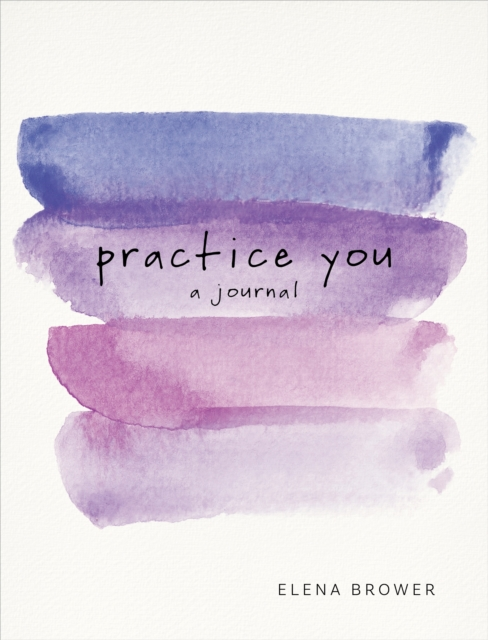 Practice You: A Journal by Elena Brower, ISBN: 9781622039227