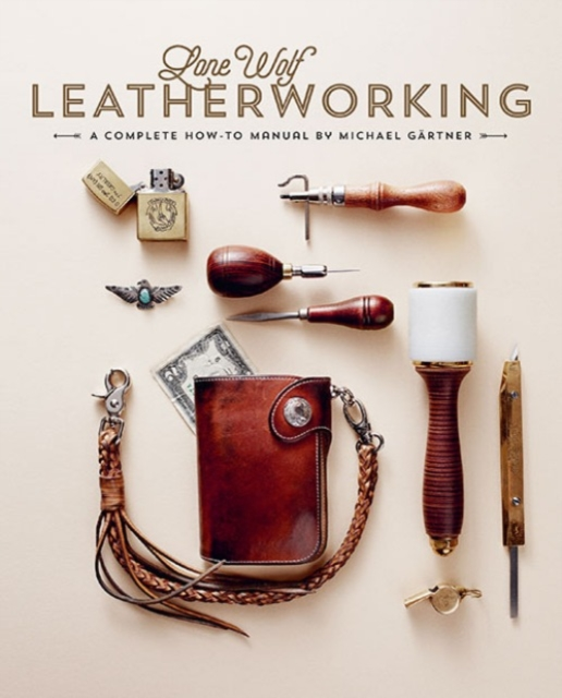 Lone Wolf Leatherworking A Complete How-To Manual