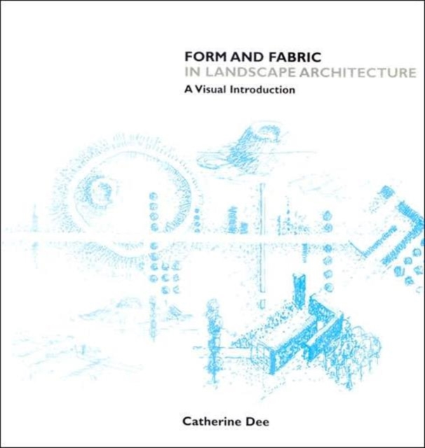 Form and Fabric in Landscape Architecture by Catherine Dee, ISBN: 9780415246385