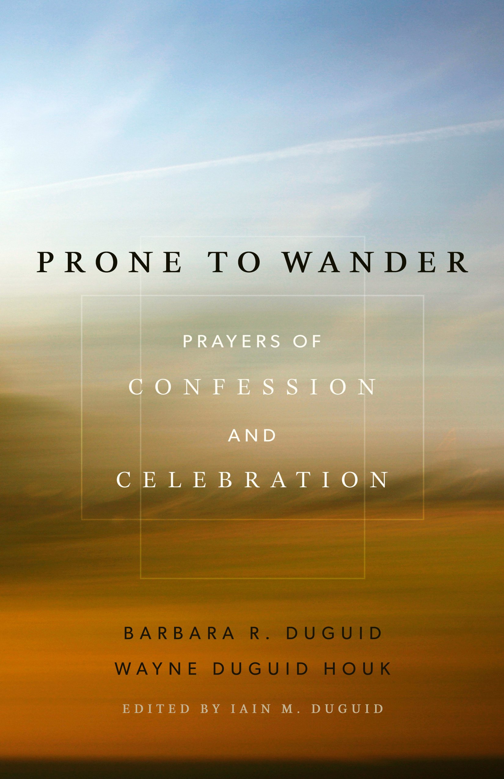 Prone to Wander: Prayers of Confession and Celebration by Barbara R. Duguid, ISBN: 9781596388796