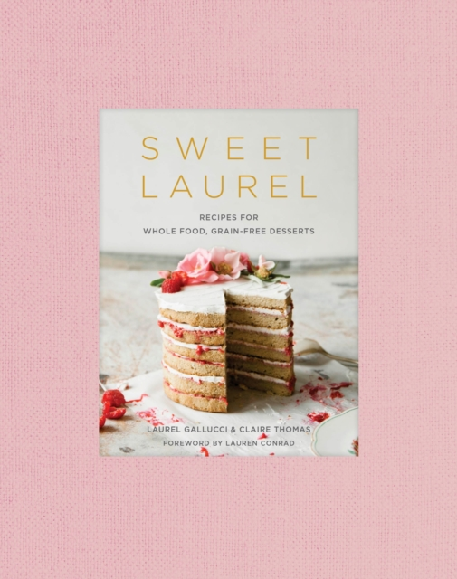 Sweet LaurelRecipes for Whole Food, Grain-Free Desserts