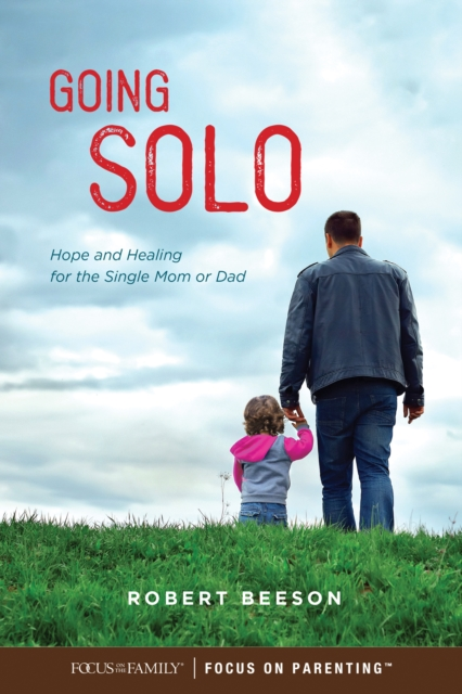 Going Solo: Hope and Healing for the Single Mom or Dad by Robert Beeson, ISBN: 9781589979390