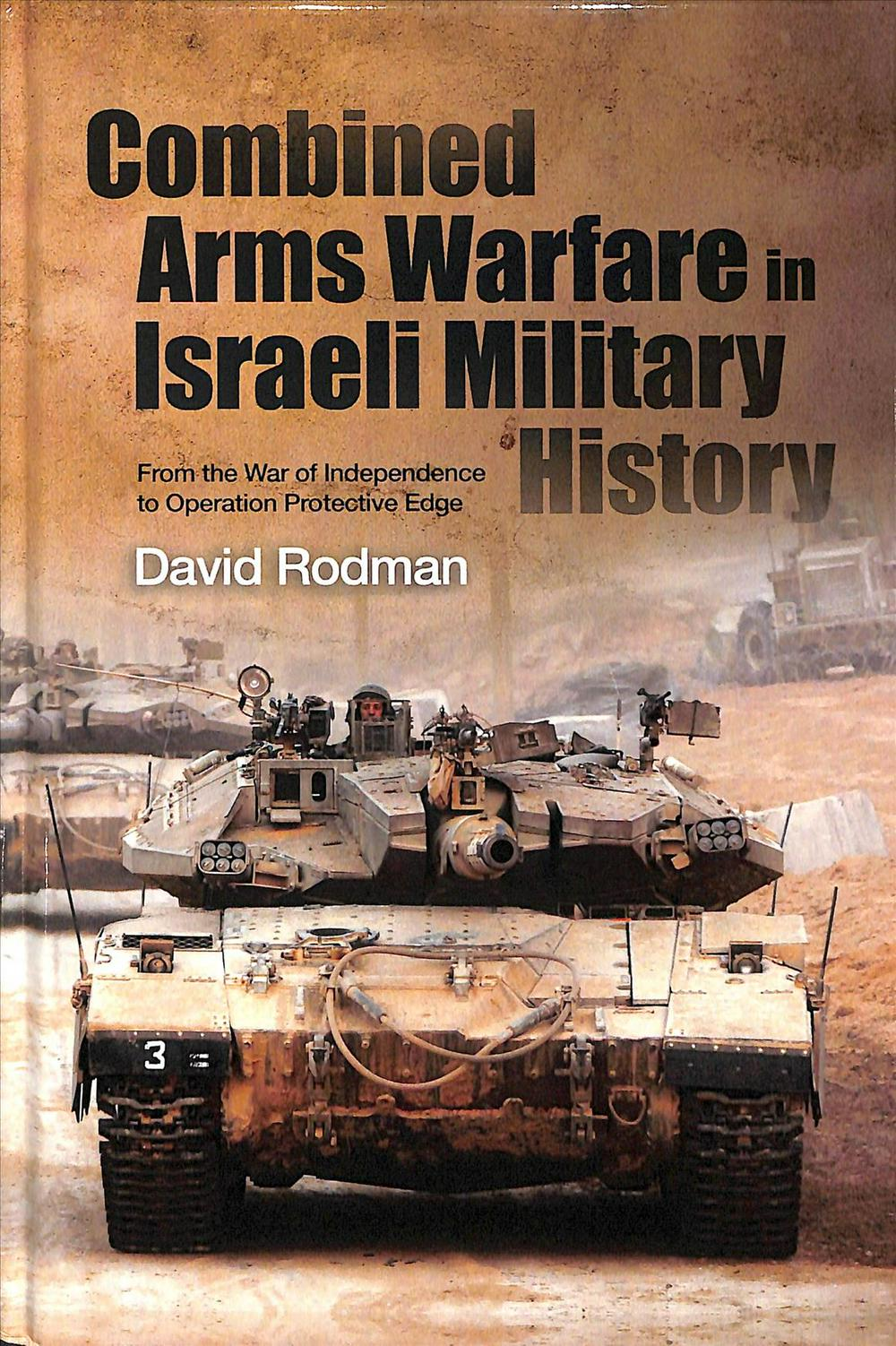 Combined Arms Warfare in Israeli Military History: From the War of Independence to Operation Protective Edge