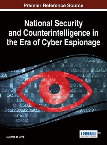 National Security and Counterintelligence in the Era of Cyber EspionageAdvances in Digital Crime, Forensics, and Cyber...