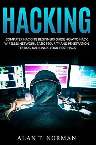 Computer Hacking Beginners Guide: How to Hack Wireless Network, Basic Security and Penetration Testing, Kali Linux, Your First Hack by Alan T. Norman, ISBN: 9781980390978
