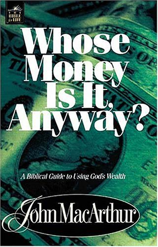 Whose Money Is It Anyway? by John F. MacArthur, ISBN: 9780849955549