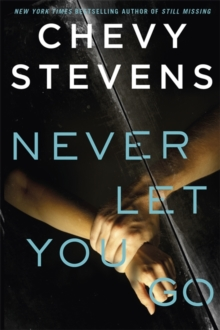 Never Let You Go by Chevy Stevens, ISBN: 9780751569179