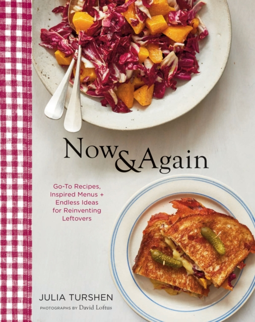 Now & Again: Go-To Recipes, Inspired Menus + Endless Ideas for Reinventing Leftovers by Julia Turshen, ISBN: 9781452164922