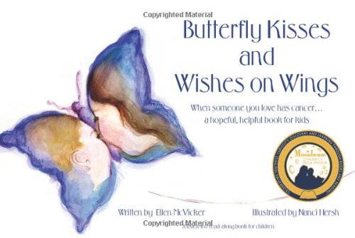 Butterfly Kisses and Wishes on Wings: When someone you love has cancer...a hopeful, helpful book for kids