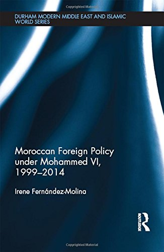 Moroccan Foreign Policy under Mohammed VI, 1999-2014Durham Modern Middle East and Islamic World Series by Irene Fernandez Molina, ISBN: 9781138573680