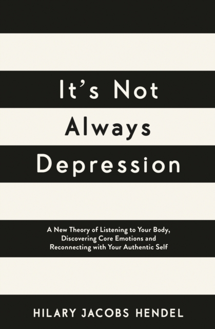 It's Not Always Depression: A New Theory of Listening to Your Body, Healing Your Mind and Reconnecting With Your Authentic Self