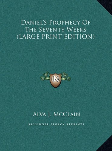 Daniel's Prophecy Of The Seventy Weeks (LARGE PRINT EDITION) by Alva J. McClain, ISBN: 9781169947016