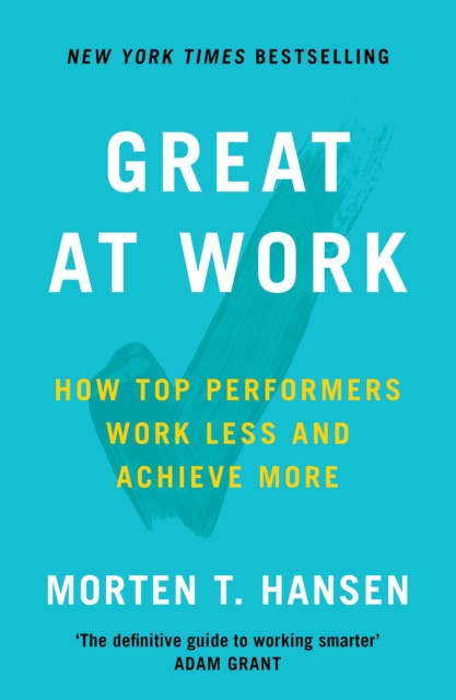 Great at WorkHow To Achieve Amazing Things in Work and in Life by Morten Hansen, ISBN: 9781471149078