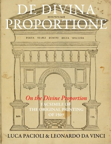 De Divina Proportione (On the Divine Proportion): facsimile (in black and white) of the original version of 1509 by Luca Pacioli, ISBN: 9781500831080