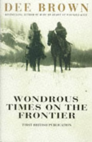 Wondrous Times On The Frontier by Dee Brown, ISBN: 9780099153412