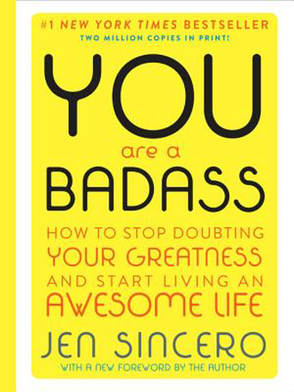 You Are a Badass: How to Stop Doubting Your Greatness and Start Living an Awesome Life by Jen Sincero, ISBN: 9780762490547