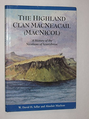 Highland Clan Macneacail (MacNicol): A History of the Nicolsons of Scorrybreac
