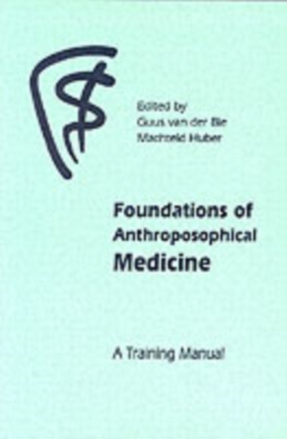 Foundations Of Anthroposophical Medicine: A Training Manual