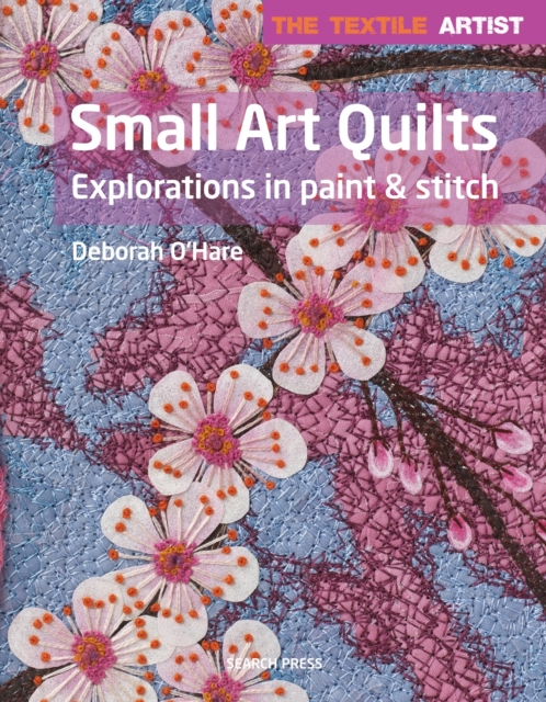 Small Art Quilts: Explorations in Paint & Stitch (The Japanese Culinary Academy's Complete Japanese Cuisine)