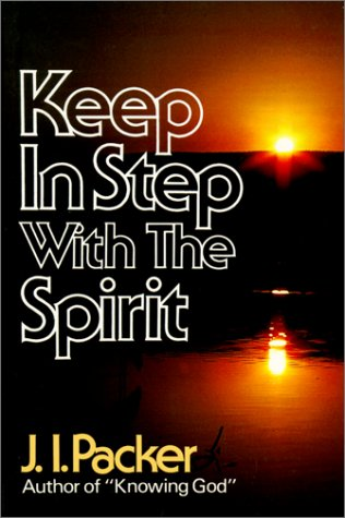 Keep in Step with the Spirit by J. I. Packer, ISBN: 9780800752354
