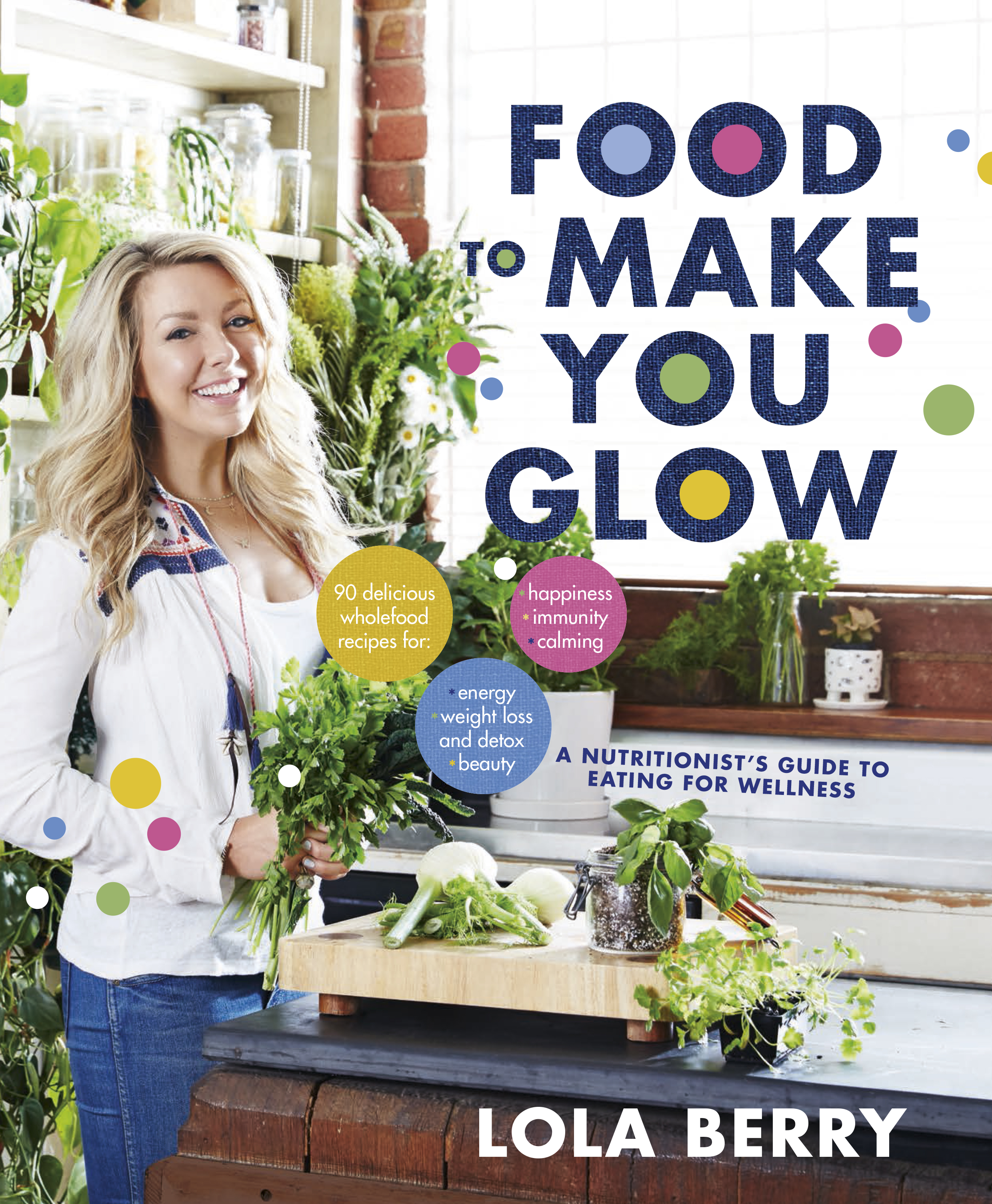 Food to Make You Glow90 delicious wholefood recipes for happiness, e...