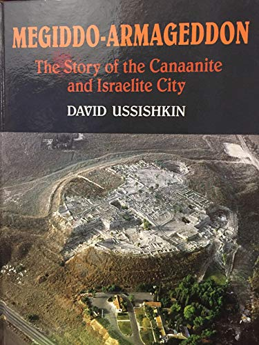 Megiddo-Armageddon: The Story Of The Canaanite And Israelite City by David Ussishkin, ISBN: 9789652211187