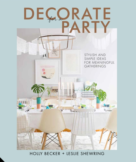Decorate for a Party by Holly Becker, ISBN: 9781910254295