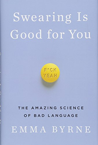 Swearing Is Good for You - The Amazing Science of Bad Language by Emma Byrne, ISBN: 9781324000280