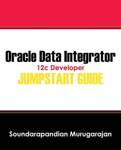Oracle Data Integrator 12c Developer Jump Start Guide by Soundarapandian Murugarajan, ISBN: 9781478743408