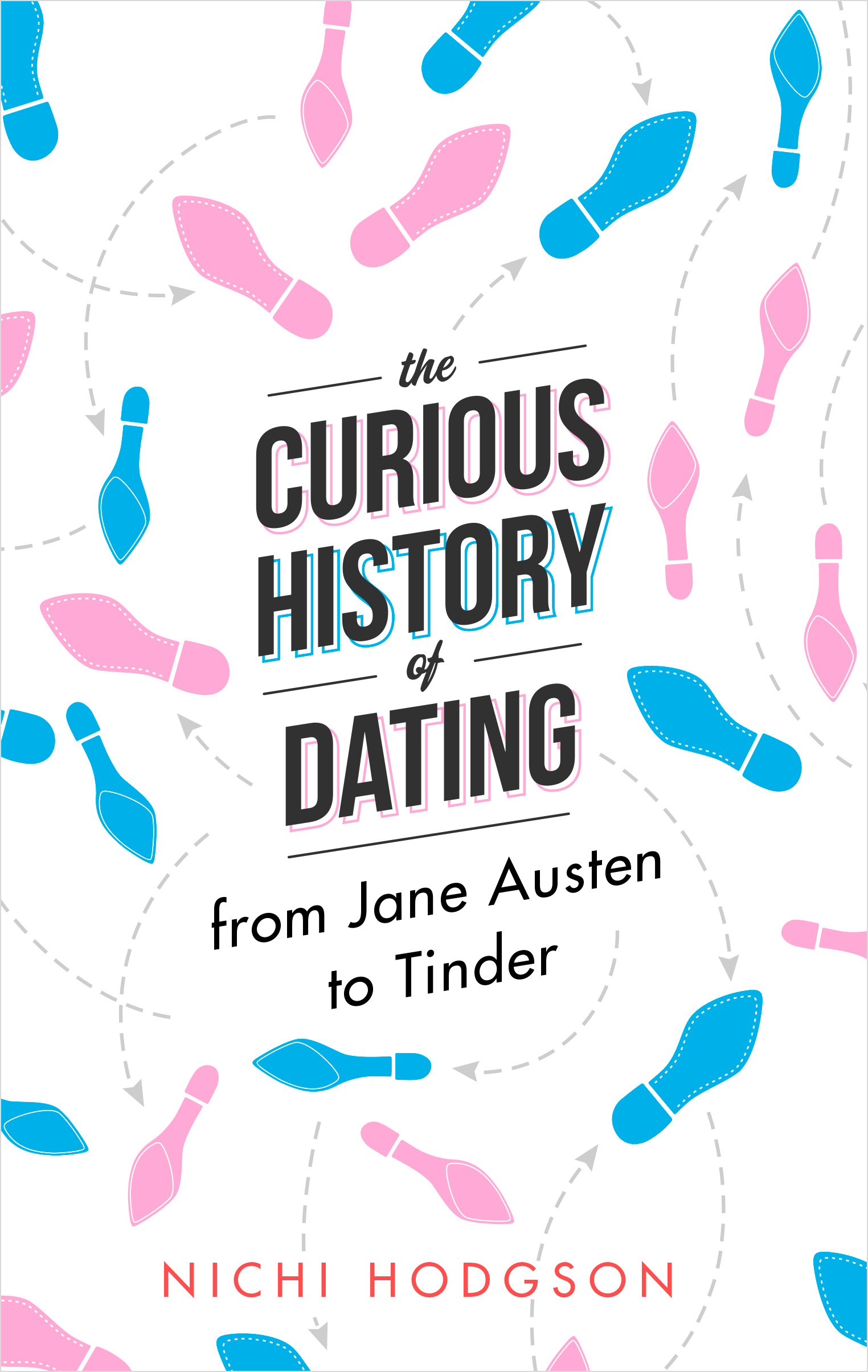 The Curious History of Dating: From Jane Austen to Tinder by Nichi Hodgson, ISBN: 9781472138064