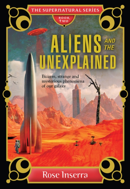 Aliens and the Unexplained: Bizarre, Strange and Mysterious Phenomena of Our Galaxy (Supernatural)