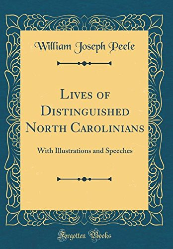 Lives of Distinguished North Carolinians: With Illustrations and Speeches (Classic Reprint)