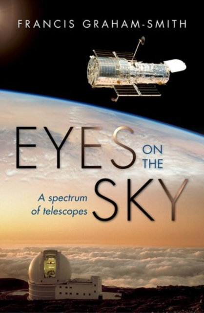Eyes on the Sky: A Spectrum of Telescopes by Francis Graham-Smith, ISBN: 9780198734277