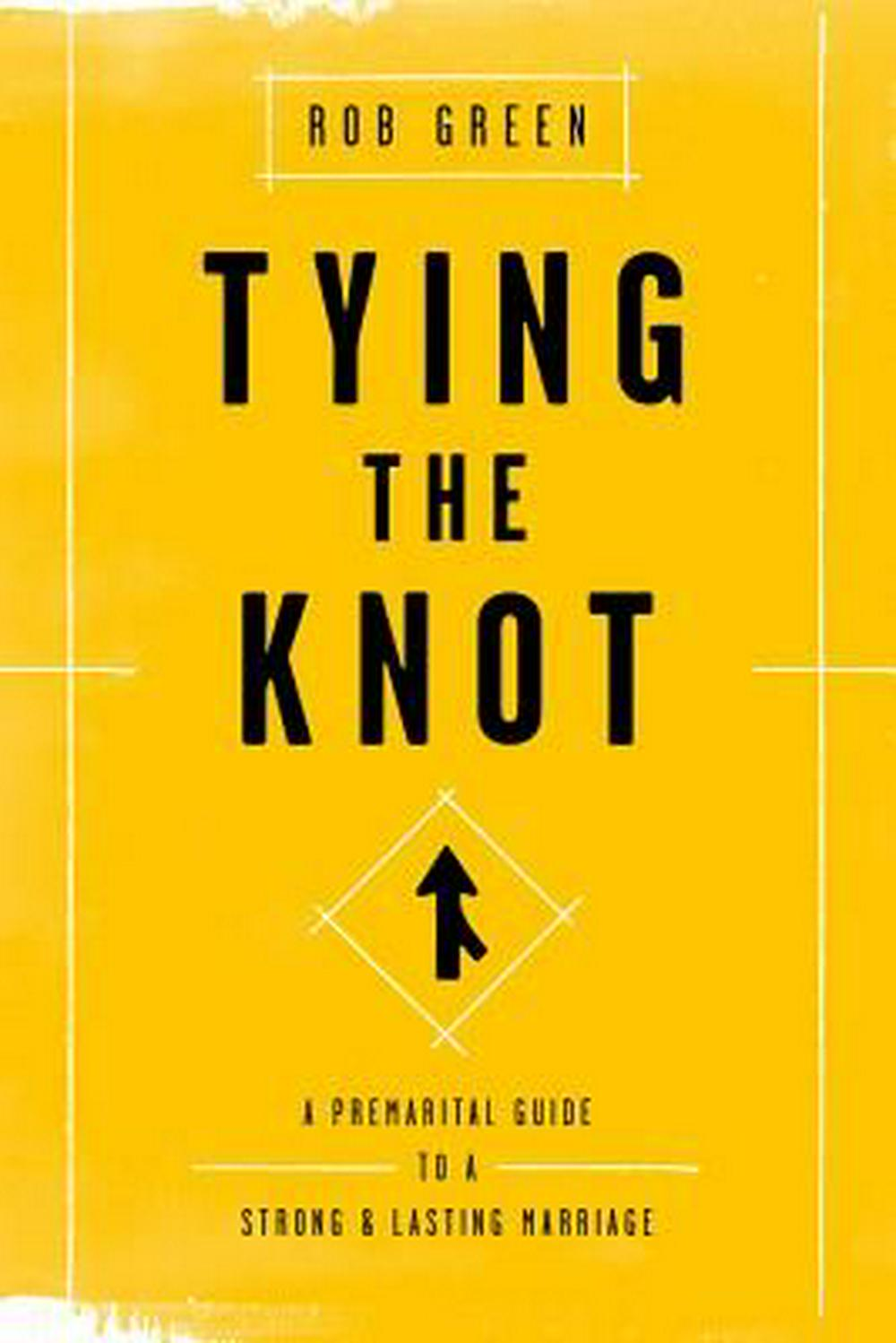 Tying the KnotA Premarital Guide to a Strong and Lasting Marr... by Rob Green, ISBN: 9781942572596