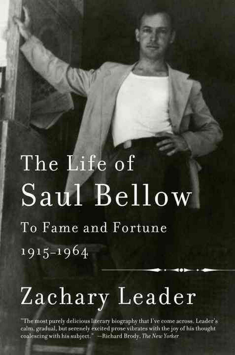 The Life of Saul BellowTo Fame and Fortune, 1915-1964