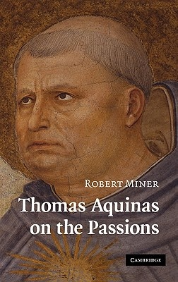 Thomas Aquinas on the Passions by Robert Miner, ISBN: 9780521187596