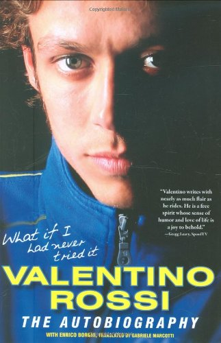 What If I Had Never Tried It by Valentino Rossi, ISBN: 9780760337561