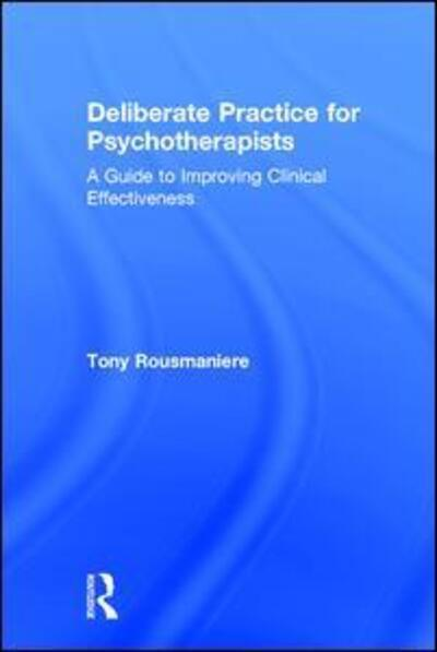 Deliberate Practice for Psychotherapists: A Guide to Improving Clinical Effectiveness