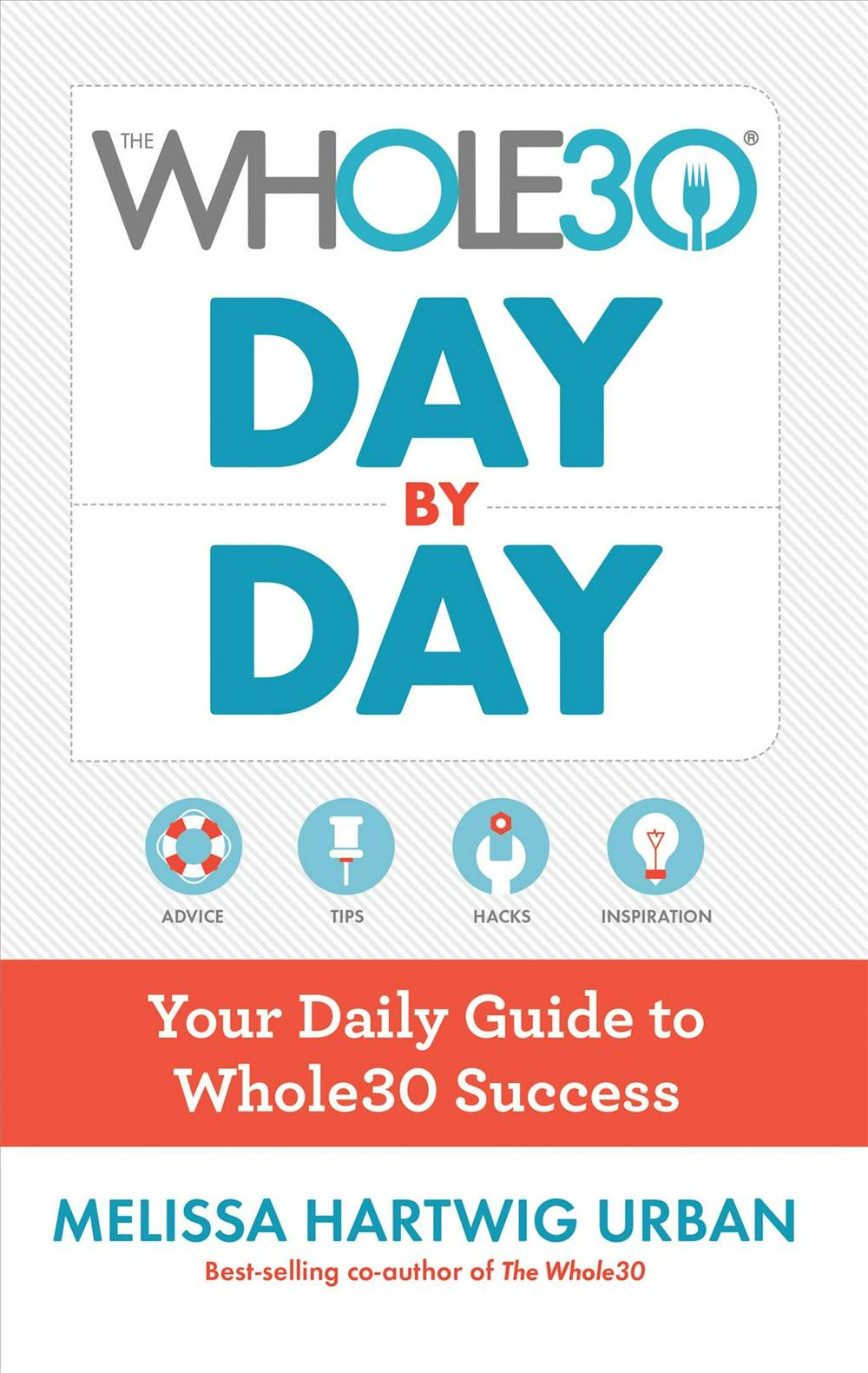 The Whole30 Day by DayYour Daily Guide to Whole30 Success