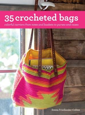 35 Crocheted BagsColourful Carriers from Totes and Baskets to Ha... by Emma Friedlander-Collins, ISBN: 9781782493662
