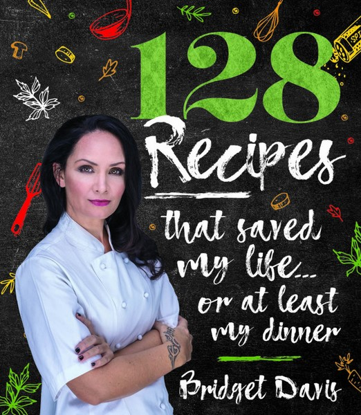128 Recipes That Saved My Life...Or At Least My Dinner by Bridget Davis, ISBN: 9781921024504