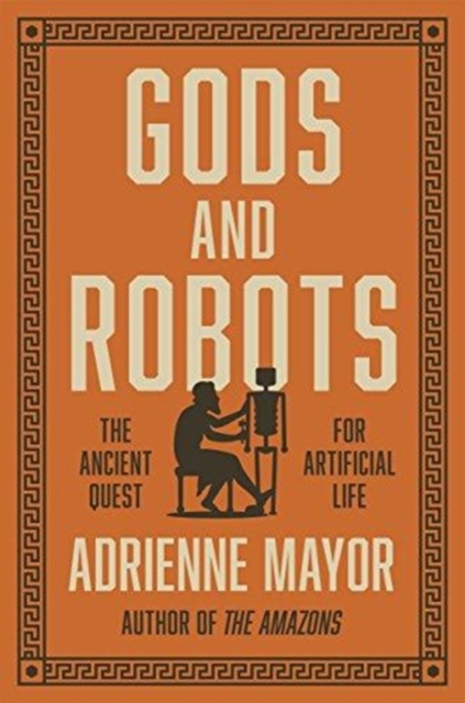 Gods and RobotsThe Ancient Quest for Artificial Life