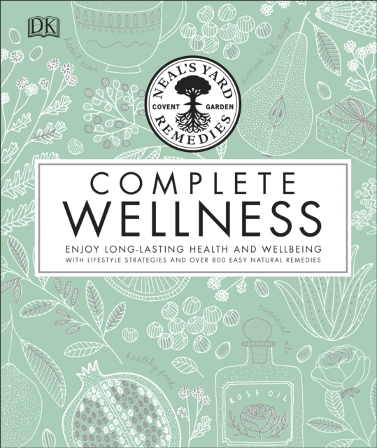 Neals Yard Remedies Complete Wellness: Enjoy Long-lasting Health and Wellbeing with over 800 Natural Remedies