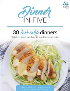Dinner in Five: Thirty Low Carb Dinners. Up to 5 Net Carbs & 5 Ingredients Each! (Keto in Five)
