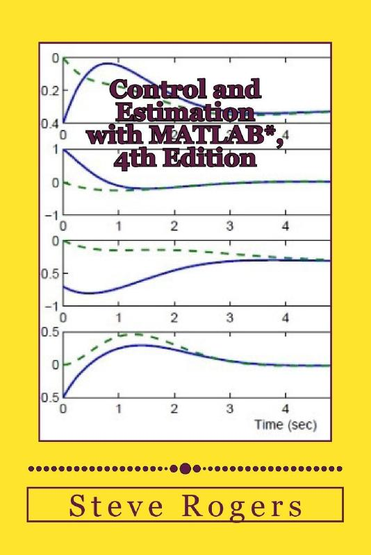 Control and Estimation with MATLAB*, 4th Edition by Steve Rogers, ISBN: 9781533033918
