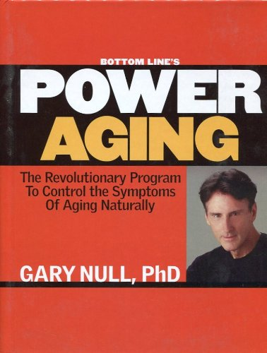 Bottom Line's Power Aging - The Revolutionary Program To Control The Symptoms Of Aging Naturally