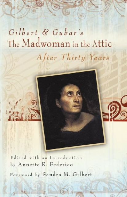 Gilbert & Gubar's the Madwoman in the Attic After Thirty Years by Sandra M. Gilbert, ISBN: 9780826219275